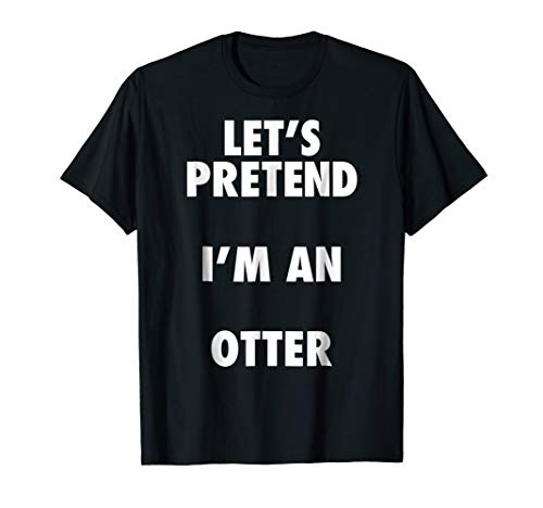 Otter Halloween Costume, Let's Pretend I'm an Otter Shirt for $<!--$16.95-->