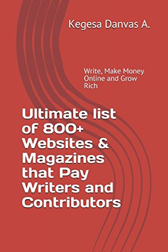 Ultimate list of 800+ Websites & Magazines that Pay Writers and Contributors: Write, Make Money Online and Grow Rich