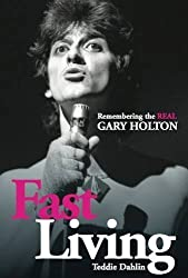 Fast Living: Remembering the Real Gary Holton by Dahlin, Teddie ( 2013 )