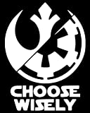 Choose Wisely Rebel Alliance or Galactic Empire Star Wars Inspired Decal Vinyl Sticker|Cars Trucks Walls Laptop|WHITE|5.5 In|URI239