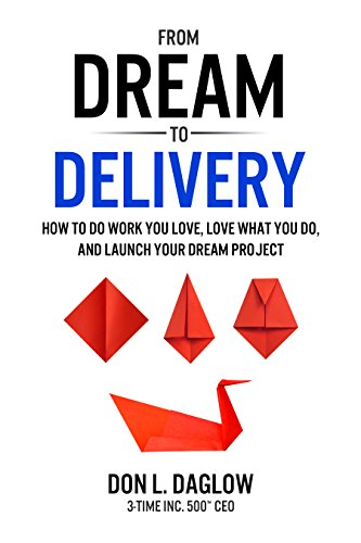 From Dream to Delivery: How to Do Work You Love, Love What You Do, and Launch Your Dream Project