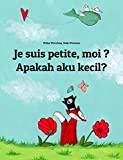 Je suis petite, moi ? Apakah aku kecil?: Un livre d'images pour les enfants (Edition bilingue français-indonésien) (French Edition)