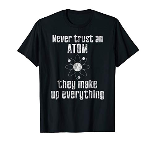 Never Trust An Atom They Make Up Everything T-Shirt Science
