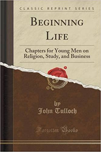 Beginning Life: Chapters for Young Men on Religion, Study, and Business (Classic Reprint)