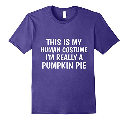 Purple Pie Man Costume (Mens This Is My Human Costume I'm Really A Pumpkin Pie - T-Shirt 3XL Purple)