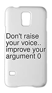 Don't raise your voice.. improve your argument 0 Samsung Galaxy S5 Plastic Case