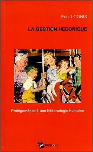 Lire La Gestion hédonique : Prolégomènes à une hédonologie humaine pdf ebook