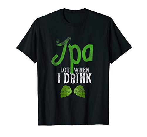 Craft Beer T Shir Apparel Alcohol IPA Lot When I Drink Tee ()