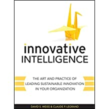 Innovative Intelligence: The Art and Practice of Leading Sustainable Innovation in Your Organization