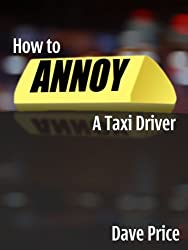 How to Annoy a Taxi Driver