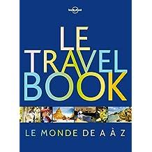 Le travel book: Le monde de A à Z