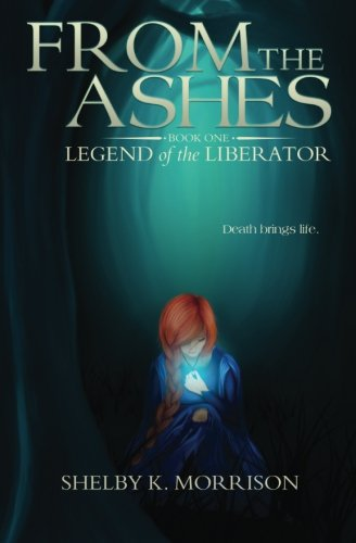 From the Ashes (Legend of the Liberator) (Volume 1)