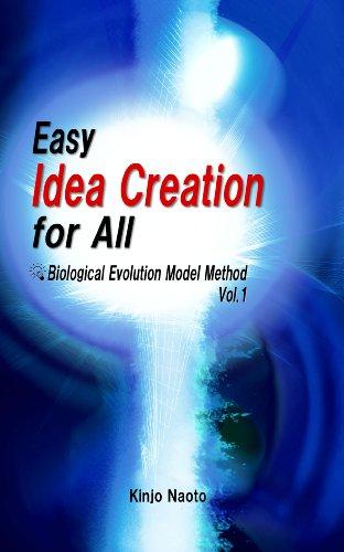 Easy Idea Creation for All: Biological Evolution Model Method,  Vol.1