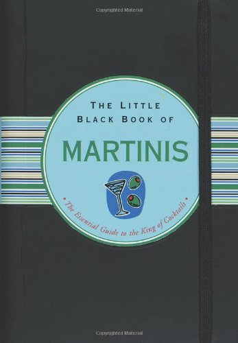 the-little-black-book-of-martinis-the-essential-guide-to-the-king-of-cocktails
