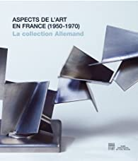 Aspects de l'art en France (1950-1970) : La collection Yvonne et Maurice Allemand au Musée départemental de l'Oise par Florence Leroy (IV)