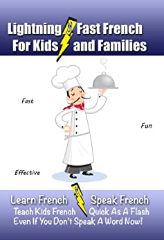 Lightning-Fast French for Kids and Families: Learn French, Speak French, Teach Kids French - Quick As A Flash, Even If You Don't Speak A Word Now! by [Woods, Carolyn]