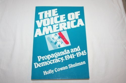 The Voice of America: Propaganda and Democracy, 1941-1945 (History of American Thought & Culture)