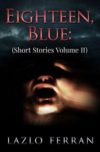 Eighteen, Blue: (Short Stories Volume II)