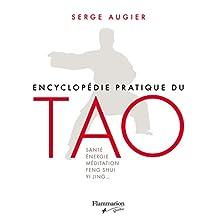 Encyclopédie pratique du tao: SANTÉ, ÉNERGIE, MÉDITATION, FENG SHUI, YI JING… (French Edition)