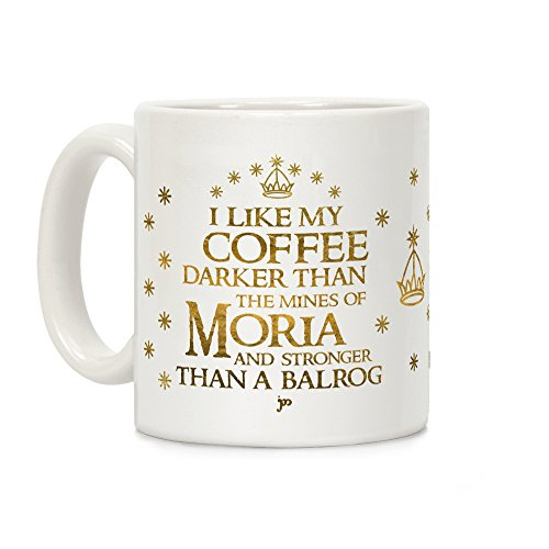 LookHUMAN I Like my Coffee Darker Than the Mines of Moria White 11 Ounce Ceramic Coffee Mug