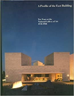 A Profile of the East Building: Ten Years at the National Gallery of Art, 1978-1988