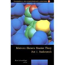 Relativistic Electronic Structure Theory - Fundamentals: Dedicated to Professor Pekka Pyykko on the Occasio (Theoretical and Computational Chemistry)