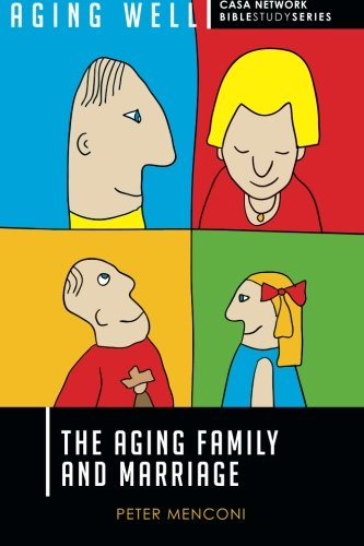 Download The Aging Family and Marriage (Aging Well CASA Network Bible Study Series) (Volume 5) pdf