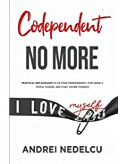 Codependent No More: Practical 2021 Guidance to Fix Your Codependency, Stop Being a People Pleaser, and Start Loving Yourself