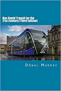 bus rapid transit for the 21st century third edition murray mr donal 9781722068899 amazon com books bus rapid transit for the 21st century
