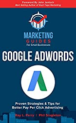 Google AdWords: Proven Strategies & Tips for Better Pay Per Click Advertising (Marketing Guides for Small Businesses Book 2)