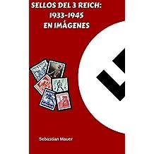 SELLOS DEL 3 REICH: 1933-1945 EN IMÁGENES (Spanish Edition)