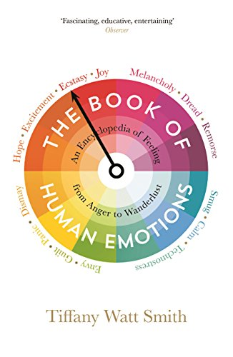 [FREE] The Book of Human Emotions: An Encyclopedia of Feeling from Anger to Wanderlust (Wellcome) P.D.F