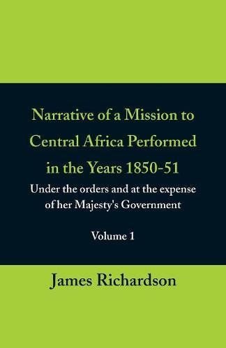 Download Narrative of a Mission to Central Africa Performed in the Years 1850-51, (Volume 1) Under the Orders and at the Expense of Her Majesty's Government ebook