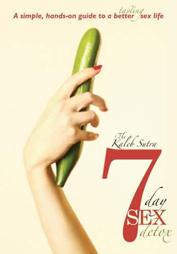 The Kaleb Sutra 7 Day Sex Detox: A simple, hands-on guide to a better tasting sex life