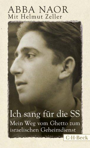 Ich sang für die SS: Mein Weg vom Ghetto zum israelischen Geheimdienst