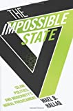 The Impossible State : Islam, Politics, and Modernity's Moral Predicament, Hallaq, Wael B., 0231162561