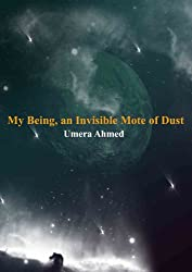 My Being, an Invisible Mote of Dust (Meri Zaat Zarra-e-Benishan) by Umera Ahmed
