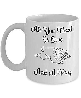 All You Need Is Love And A Pug - 11oz Pug Mug - Pug Gifts - Pug Cup - Pug Coffee Mug