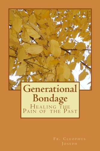 Generational Bondage: Healing the Pain of the Past (Building a Healthy Family) (Volume 1)