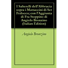 I Salterelli dell'Abbrucia sopra i Mattaccini di Ser Fedocco; con l'Aggiunta di Fra Stoppino di Angiolo Bronzino (Italian Edition)