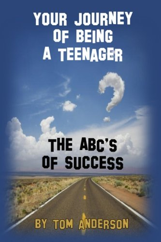 (Your Journey Of Being A Teenager - The ABC's of Success (Volume 1))