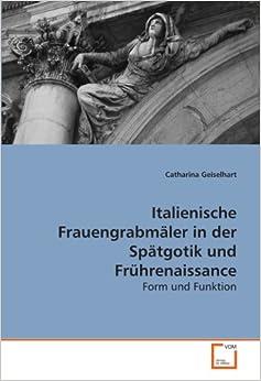 Book Italienische Frauengrabmäler in der Spätgotik und Frührenaissance: Form und Funktion (German Edition)
