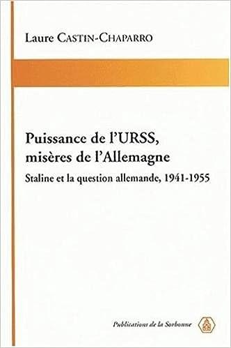 Livres Puissance de l'URSS, misères de l'Allemagne. Staline et la question allemande, 1941-1955 pdf, epub