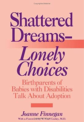 Shattered Dreams_Lonely Choices: Birthparents of Babies with Disabilities Talk About Adoption