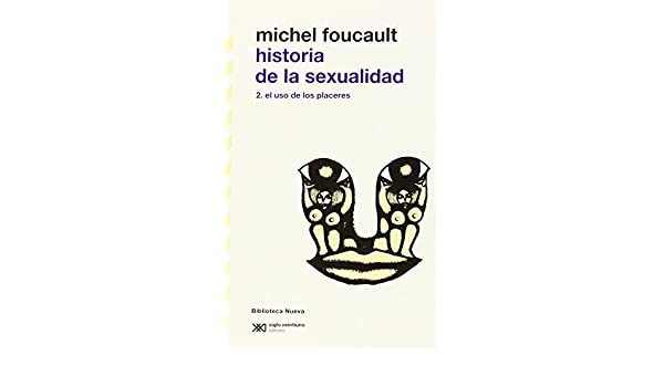Historia de la sexualidad - II: El uso de los placeres Biblioteca Clásica Siglo XXI: Amazon.es: Michel Foucault: Libros