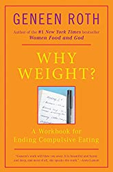 Why Weight? A Guide to Ending Compulsive Eating