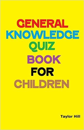 General Knowledge Quiz Book for Children: Taylor Hill: 9781523892259