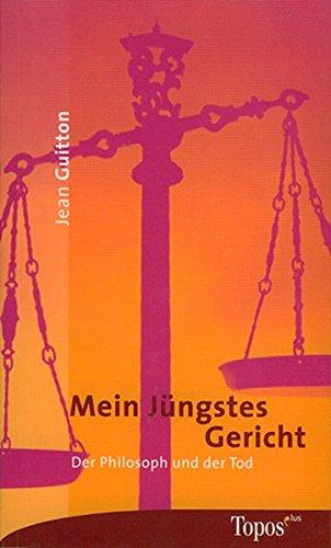 Mein Jüngstes Gericht: Der Philosoph und der Tod (Topos plus - Taschenbücher)