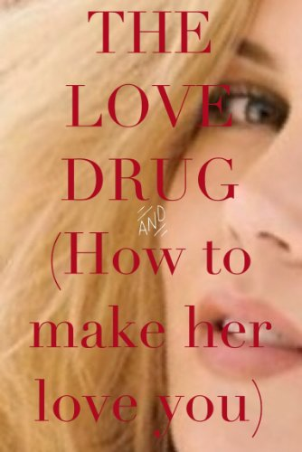 THE LOVE DRUG: How To Make Her Love You
