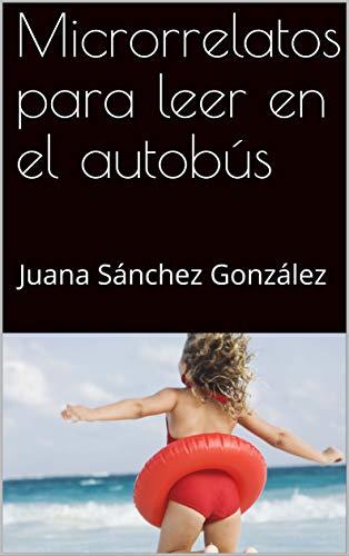 Amazon.com: Microrrelatos para leer en el autobús: Juana ...